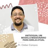 Antioquia, um modelo missionário para igreja atual_Pr. Cleber Campos