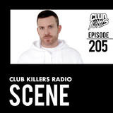 Club Killers Radio #205 - DJ Scene