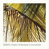 XSS074 | Cubo | A Rainbow In Curved Air