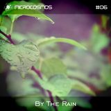 By The Rain - Microcosmos Chillout & Ambient Podcast 006