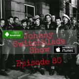 The Johnny Switchblade Show #80