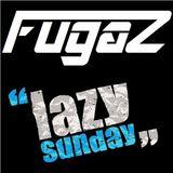 FUGAZ - Lazy Sunday (03-2013)