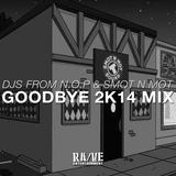 DJS From N.O.P & SMOT N MOT - Goodbye 2K14 Mix