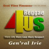 Good Vibes Timezone Show : 08/26/2016 w/ Gen'ral Irie