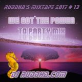 Ruddha's Mixtape 2017 # 13 We got the Power to Party Mix