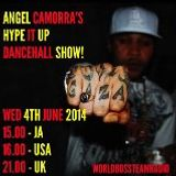 ANGEL CAMORRA'S HYPE IT UP DANCEHALL SHOW 4TH JUNE 2014 - WORLDBOSSTEAM RADIO.