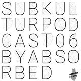 Subkultur Podcast 06 by Absorbed