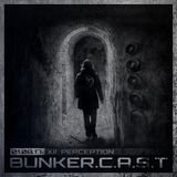 "BUNKER.C.A.S.T XII ""Perception"""