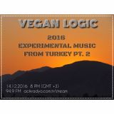 VEGAN LOGIC - TURKISH EXPERIMENTAL MUSIC THAT STANDS OUT IN 2016 PT. 2 - 14.12.2016