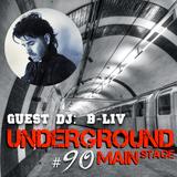 UNDERGROUND MAIN STAGE [Ep. #90] - guest dj: B-Liv