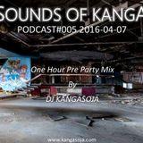 Sounds Of Kanga PODcast #005 2016-04-07