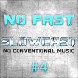 NO FAST Pres. SLOWCAST #4 - No Conventional Music