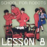 School for Robots Lesson 8