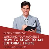 003: Glory Stories and Wrecking Your Audience: How to Stick to an Editorial Theme