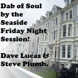 Dab Of Soul Llandudno Weekender 2016 Friday Evening Guest Spots from Dave Lucas & Steve Plumb