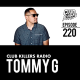 Club Killers Radio #220 - Tommy G