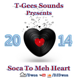 T-Gees Sounds Presents: 2014 Soca to Meh Heart
