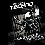 Banging Techno sets 030 >> A-Brothers // Tonwerk