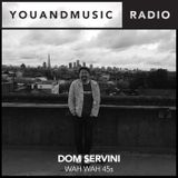 Dom Servini (Wah Wah 45s) - You And Music Radio Weekender
