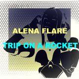Alena FLARE - Trip On A Rocket