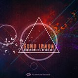 Echo Inada - Something I'll Never Get EP (Release Mix) [NVR048: OUT NOW!]