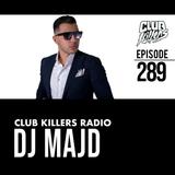 Club Killers Radio #289 - DJ MAJD