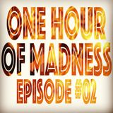 One hour of madness - Episode#02