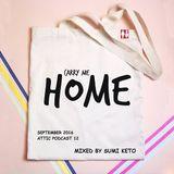 CARRY ME HOME SEPTEMBER 2016 - Attic Podcast 12