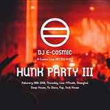 A Cosmic Live 004 / HUNK PARTY III at Feburary 08th 2018, Thursday @M-Cafe, Shanghai
