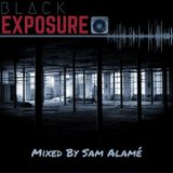 Black Exposure - Mixed by Sam Alamé