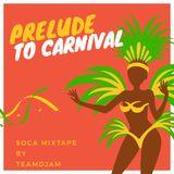 PRELUDE TO TRINIDAD CARNIVAL SOCA MIX BY TEAM DJAM