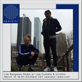 Los Bangeles Radio ●  w/ Lee Funksta & Urvhinho -10th March 2018 ● Operator