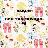 Sebuh - Bon Ton Musique #5