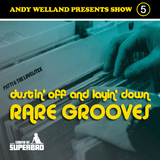 Andy Welland - Show 5 - Dustin' Off & Layin' Down Rare Grooves