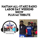 HAITIAN ALL-STARZ RADIO - WBAI - EPISODE #53 - 8-30-17-Pre-Labor Day - MJ Tribute