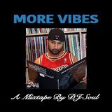 MORE VIBES ... A Mixtape by DJ Soul (My Mood Vol.7)