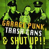 GARAGE PUNK, TRASH CANS & SHUT UP!!