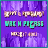 Beppy & Reinhardt _  Wrk n Prgrss Mix2K17 #003