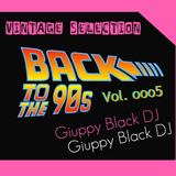 Vintage Selection: BACK TO THE 90s - vol. ooo5 (GIUPPY BLACK DJ)