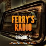 Ferry's Radio Episode 5
