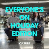 iCulture - Everyone's On Holiday Edition