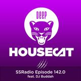 Deep House Cat Show - SSRadio Episode 142.0 - feat. DJ Buddah
