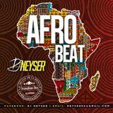Afrobeat Mix - DJ Neyser