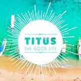 How to live the Good Life (Titus 1:1-4)