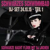 Schwarzes Schwimmbad: Schwarze Nacht Floor - Teil 1 - DJ Jochen 24.10.15