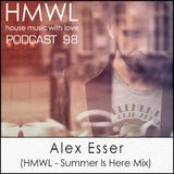HMWL Podcast 98 - Alex Esser - The Summer Is Here Mix 2014