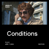Conditions @ UNION 77 RADIO 7.04.2016 'Baykin'