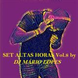 Set ALTAS HORAS VOL.8 by DJ Mário Lopes