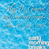 Early Morning Breaks (Planet Radio) with Alex B. Groove - Sun-10/June/2012