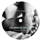 Deepologic - Celebrate of life - for you Mr. John